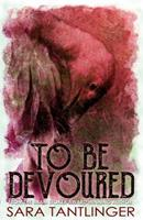 To Be Devoured 1989206255 Book Cover
