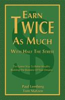 Earn Twice as Much with Half the Stress 1933596244 Book Cover