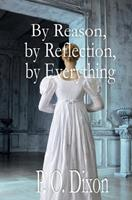 By Reason, by Reflection, by Everything: A Pride and Prejudice Variation 1974030369 Book Cover