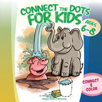 Connect the Dots for Kids ages 6-8: Connect and Color 80 puzzles! Let's start playing with 1-10 dots pictures and gradually increase up to 1-80 focusing on developing sequencing and eye-hand coordinat 1513681699 Book Cover