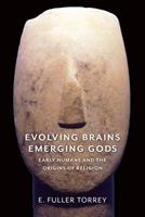 Evolving Brains, Emerging Gods: Early Humans and the Origins of Religion 0231183364 Book Cover