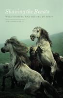 Shaving the Beasts. Wild Horses and Ritual in Spain 1517904749 Book Cover