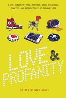Love & Profanity: A Collection of True, Tortured, Wild, Hilarious, Concise, and Intense Tales of Teenage Life 1630790516 Book Cover