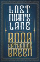 Lost Man's Lane: A Second Episode in the Life of Amelia Butterworth 1511748427 Book Cover