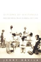 Diploma of Whiteness: Race and Social Policy in Brazil, 1917-1945 0822330709 Book Cover