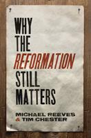 Why the Reformation Still Matters 1433545314 Book Cover