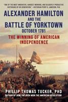 Alexander Hamilton and the Battle of Yorktown, October 1781: The Winning of American Independence 1510769358 Book Cover