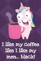 I Like My Coffee Like I Like My Men Black: Funny Unicorn Notebook and Journal for Writing with Purple Diamonds and Stars on the Cover Design 1704139074 Book Cover
