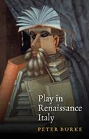 Play in Renaissance Italy 1509543422 Book Cover