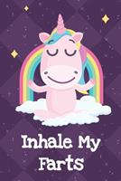 Inhale My Farts: Funny Crude and Rude Unicorn Notebook and Journal for Adults of All Ages 1704262623 Book Cover