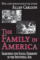The Family in America: Searching for Social Harmony in the Industrial Age 0765805367 Book Cover