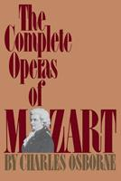 The Complete Operas of Mozart (The Complete Operas Series) 0306801906 Book Cover
