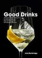 Good Drinks: For Those Who Aren't Drinking, for Whatever Reason 1984856340 Book Cover