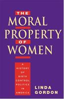 The Moral Property of Women: A History of Birth Control Politics in America 0252027647 Book Cover