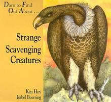 Strange Scavenging Creatures: Dare to Find Out About.. 1571020012 Book Cover