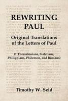 Rewriting Paul: Original Translations of the Letters of Paul (1 Thessalonians, Galatians, Philippians, Philemon, and Romans) 057853701X Book Cover