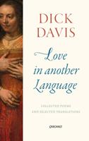 Love in Another Language: Collected Poems and Selected Translations 1784105074 Book Cover
