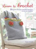 Learn to Crochet: 25 quick and easy crochet projects to get you started 1782494324 Book Cover