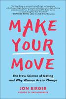 Make Your Move : The New Science of Dating and Why Women Are in Charge