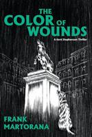 The Color of Wounds: A Kent Stephenson Thriller 0998932647 Book Cover