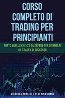 Corso Completo Di Trading Per Principianti: Tutto quello che c' da sapere per diventare un trader di successo. 180276965X Book Cover