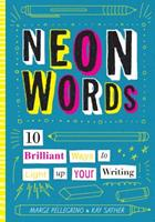 Neon Words: 10 Brilliant Ways to Light Up Your Writing 1433830493 Book Cover