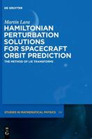 Hamiltonian Perturbation Solutions for Spacecraft Orbit Propagation: The Method of Lie Transforms 3110667223 Book Cover