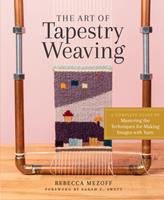 The Art of Tapestry Weaving: A Complete Guide to Mastering the Techniques for Making Pictures with Yarn