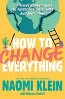 How to Change Everything: The Young Human's Guide to Protecting the Planet and Each Other 1534474528 Book Cover