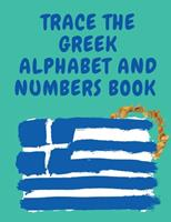 Trace the Greek Alphabet and Numbers Book.Educational Book for Beginners, Contains the Greek Letters and Numbers. 1006877479 Book Cover