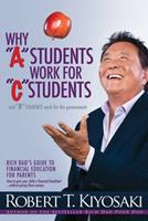 """Why """"A"""" Students Work for """"C"""" Students and """"B"""" Students Work for the Government: Rich Dad's Guide to Financial Education for Parents 1612680763 Book Cover"""