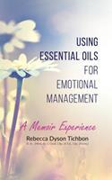 Using Essential Oils for Emotional Management: A Memoir Experience 0648983706 Book Cover