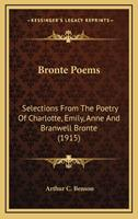 Bronte Poems: Selections from the Poetry of Charlotte, Emily, Anne and Branwell Bronte (1915) 0548803358 Book Cover