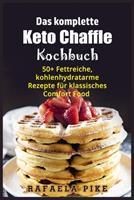 Das komplette Keto Chaffle Kochbuch: 50+ Fettreiche, kohlenhydratarme Rezepte für klassisches Comfort Food 1802992014 Book Cover
