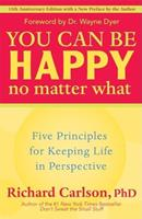 You Can Be Happy No Matter What: Five Principles for Keeping Life in Perspective 1568654790 Book Cover