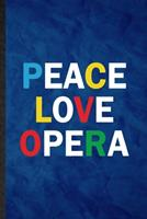Peace Love Opera: Funny Blank Lined Opera Soloist Orchestra Notebook/ Journal, Graduation Appreciation Gratitude Thank You Souvenir Gag Gift, Fashionable Graphic 110 Pages 1676747060 Book Cover