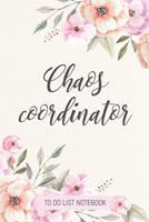 Chaos Coordinator: To Do List Notebook: To Do & Dot Grid Matrix: Modern Florals with Hand Lettering: 6 x 9 (15.24 x 22.86 cm) - 110 Pages 1670835723 Book Cover