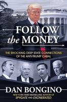 Follow the Money: The Shocking Deep State Connections of the Anti-Trump Cabal 1642936596 Book Cover
