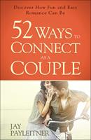 52 Ways to Connect as a Couple: Discover How Fun and Easy Romance Can Be 0736961968 Book Cover