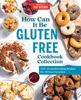 The How Can It Be Gluten Free Cookbook Collection: 350] Groundbreaking Recipes for All Your Favorite Foods