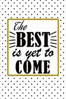 The best is yet to come quote for happy new year and merry christmas notebook gift: Journal with blank Lined pages for journaling, note taking and jotting down ideas and thoughts 1673515339 Book Cover