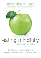 Eating Mindfully: How to End Mindless Eating and Enjoy a Balanced Relationship with Food 160671175X Book Cover