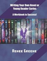 Writing Your Own Novel or Young Reader Series: A Workbook to Success 1725882477 Book Cover