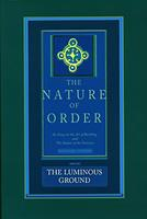 The Luminous Ground: The Nature of Order, Book 4 0972652949 Book Cover