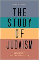 The Study of Judaism: Authenticity, Identity, Scholarship 1438448627 Book Cover