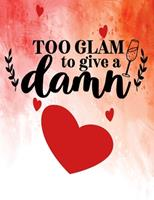 Too Glam To Give A Damn: Best Friend Gifts For Women Cute Friendship Journal Gift For Women and Girls 1708084215 Book Cover