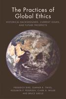 The Practices of Global Ethics: Historical Backgrounds, Current Issues, and Future Prospects 1474407056 Book Cover