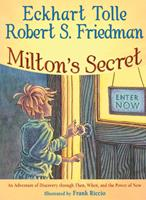 Milton's Secret: An Adventure of Discovery through Then, When, and The Power of Now 1571745777 Book Cover