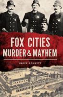 Fox Cities Murder  Mayhem 146713869X Book Cover