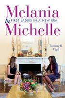 Melania and Michelle: First Ladies in a New Era 1684351014 Book Cover